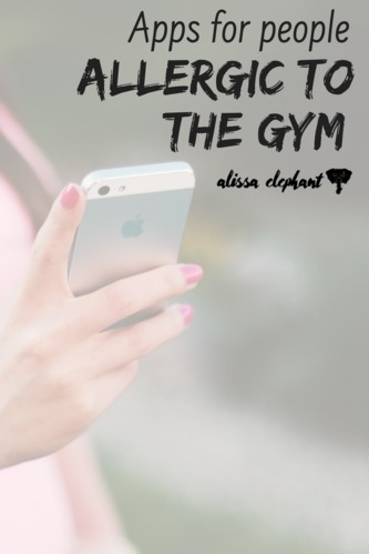Workout Apps for People Who Are Allergic to Gyms - Alissa